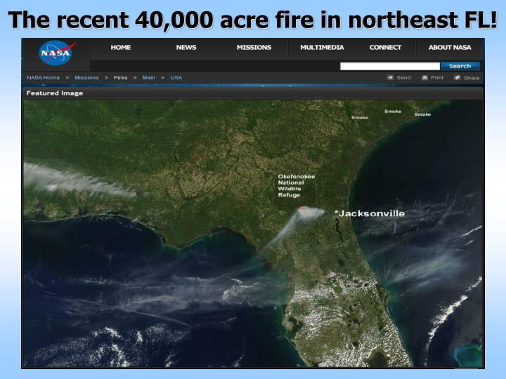 The recent 40,000 acre fire in northeast FL!