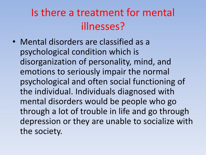 Is there a treatment for mental illnesses?