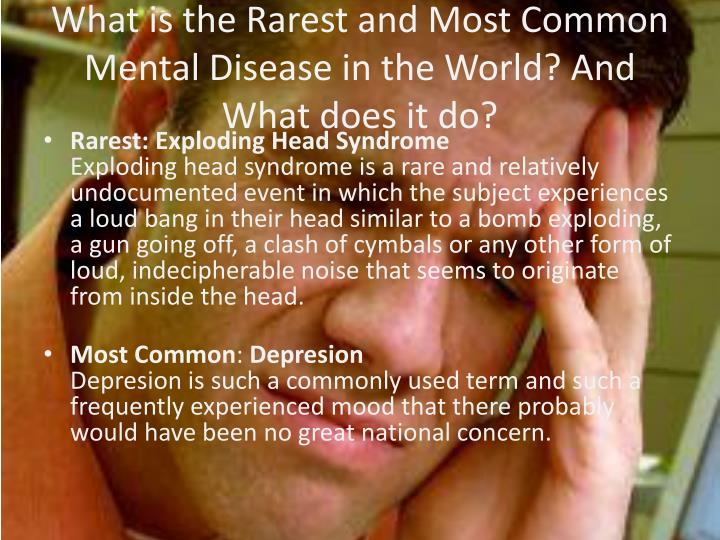 What is the Rarest and Most Common Mental Disease in the World? And What does it do?