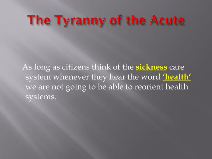 The Tyranny of the Acute