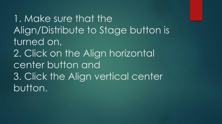 1. Make sure that the Align/Distribute to Stage button is turned on,