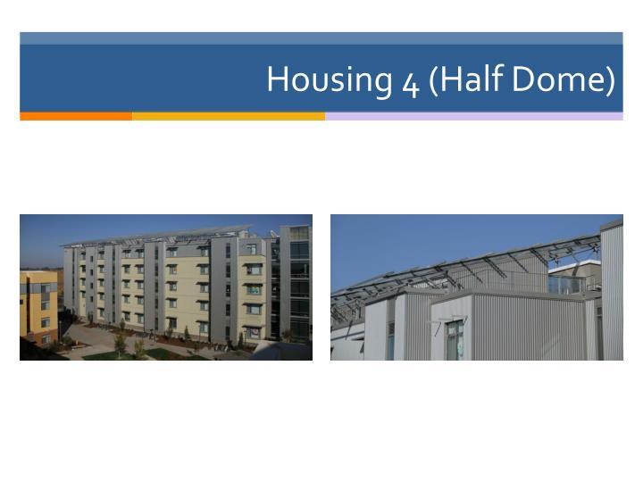 Housing 4 (Half Dome)