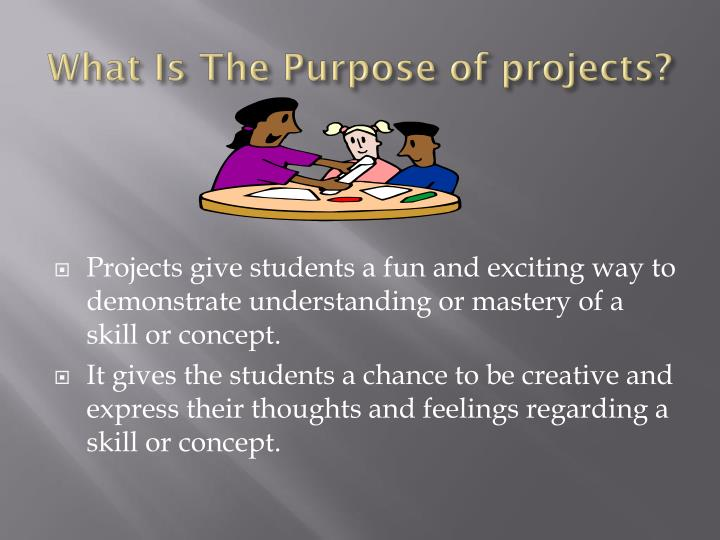 What Is The Purpose of projects?