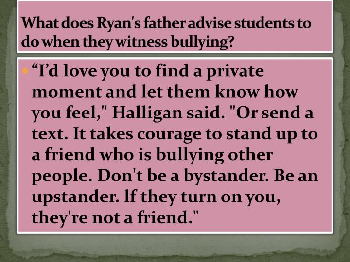 What does Ryan's father advise students to do when they witness bullying?