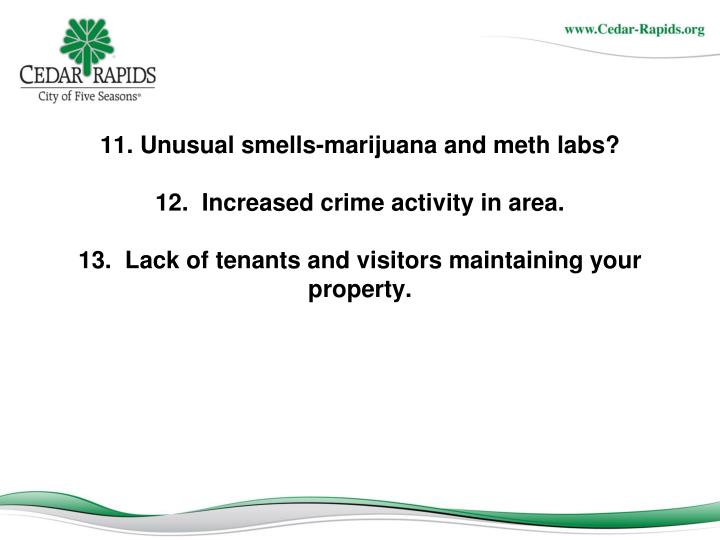 11. Unusual smells-marijuana and meth labs?
