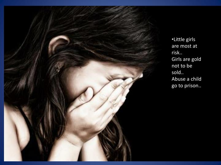 Little girls are most at risk..