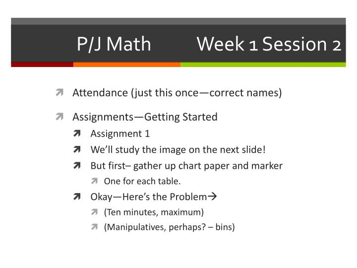 P/J Math           Week 1 Session 2