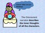 the omniscient narrator describes the inner thoughts of all the characters