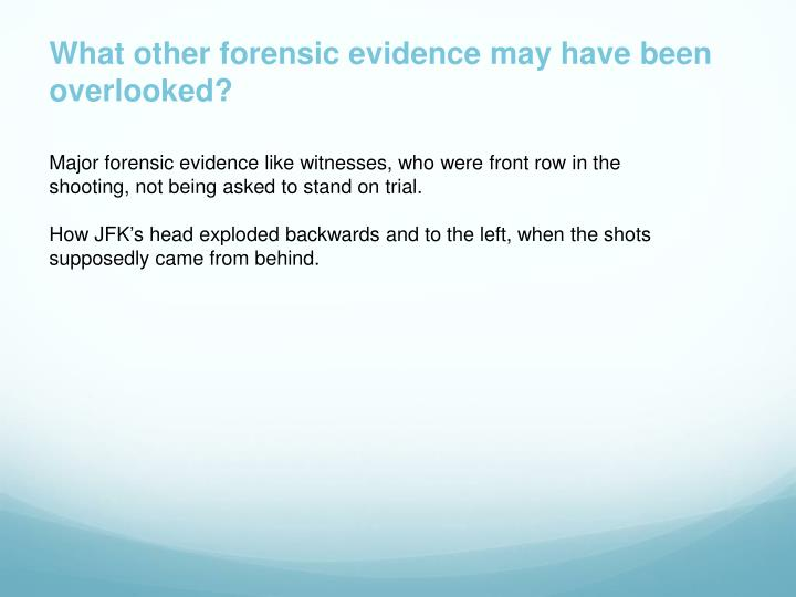 What other forensic evidence may have been overlooked?