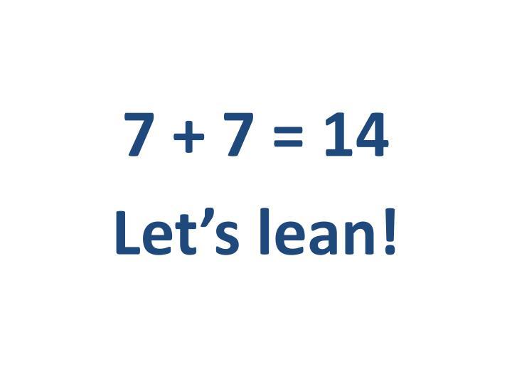 7 + 7 = 14