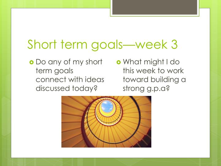 Short term goals—week 3