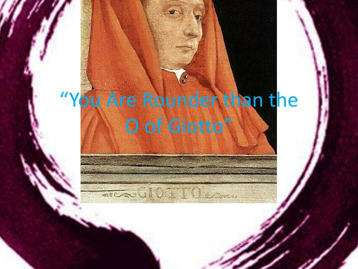 you are rounder than the o of giotto
