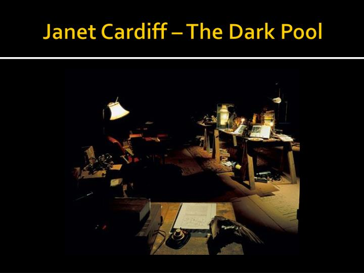 Janet Cardiff – The Dark Pool