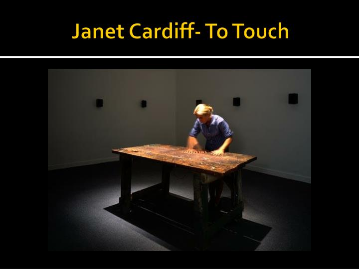 Janet Cardiff- To Touch