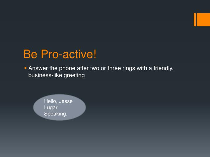 Be pro active
