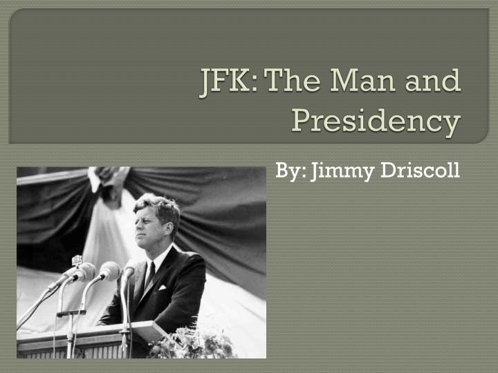 Jfk the man and presidency