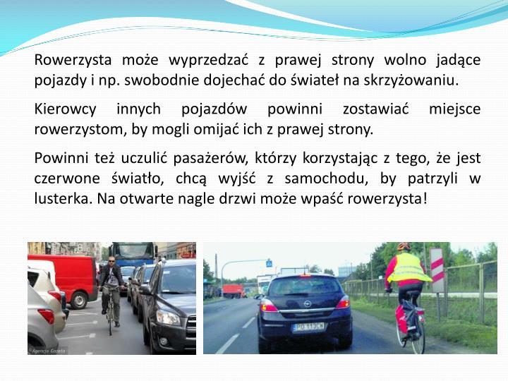 Rowerzysta może wyprzedzać z prawej strony wolno jadące pojazdy i np. swobodnie dojechać do świateł na skrzyżowaniu.