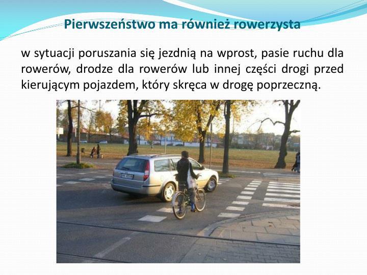 Pierwszeństwo ma również rowerzysta