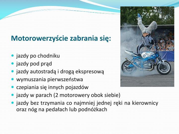 Motorowerzyście zabrania się: