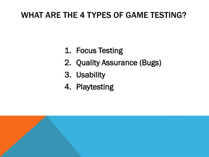 What are the 4 types of game testing?