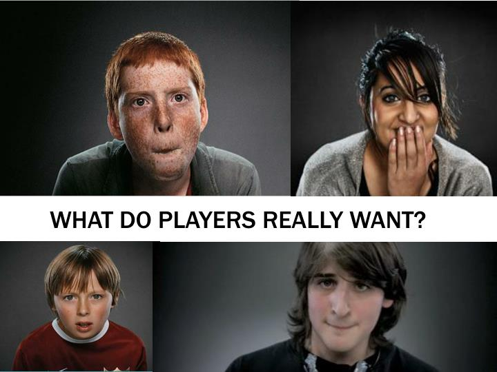 What do players really want?