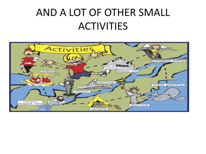 AND A LOT OF OTHER SMALL ACTIVITIES