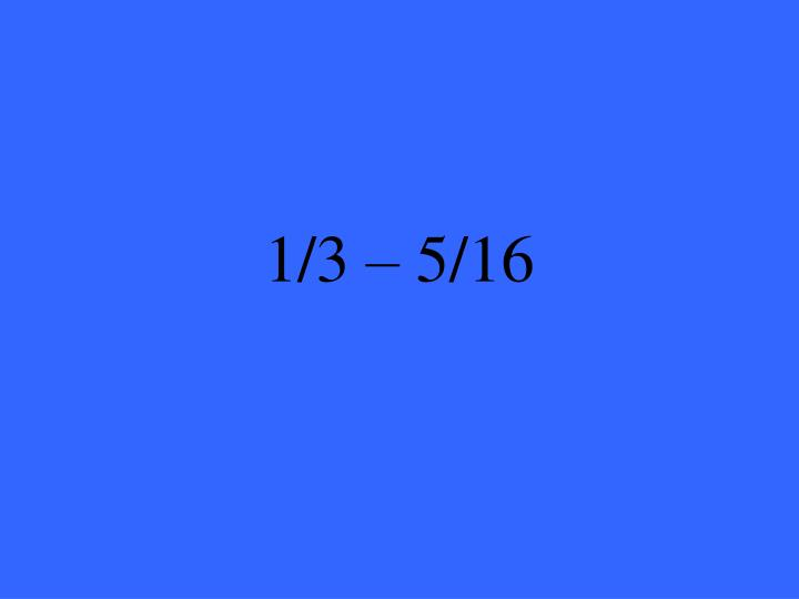 1/3 – 5/16