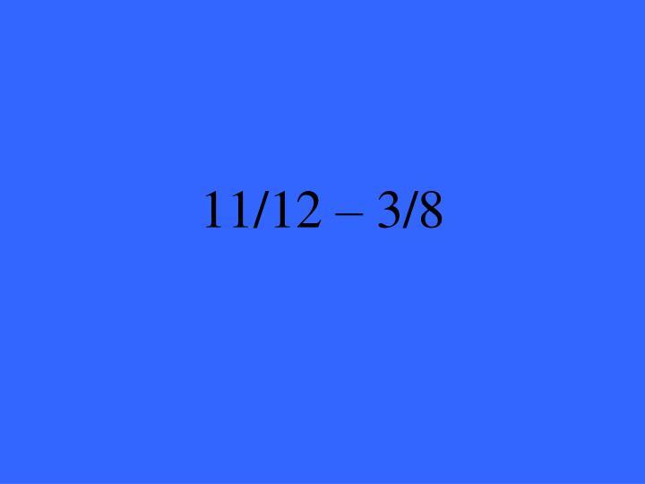 11/12 – 3/8