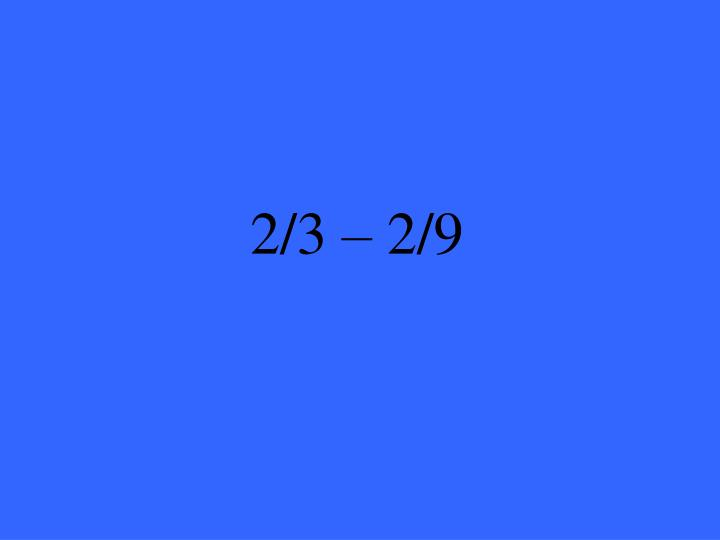 2/3 – 2/9