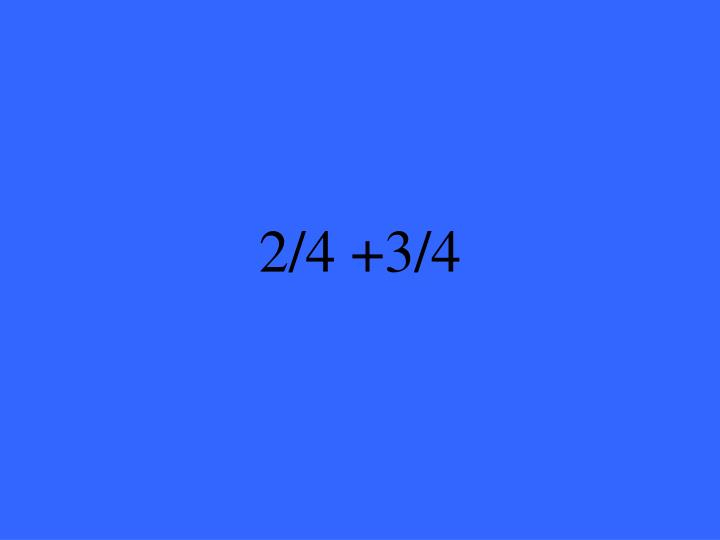 2/4 +3/4