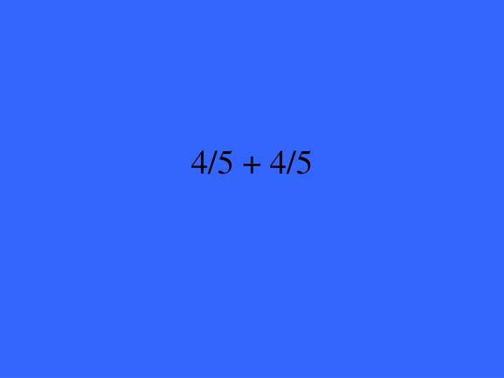 4/5 + 4/5