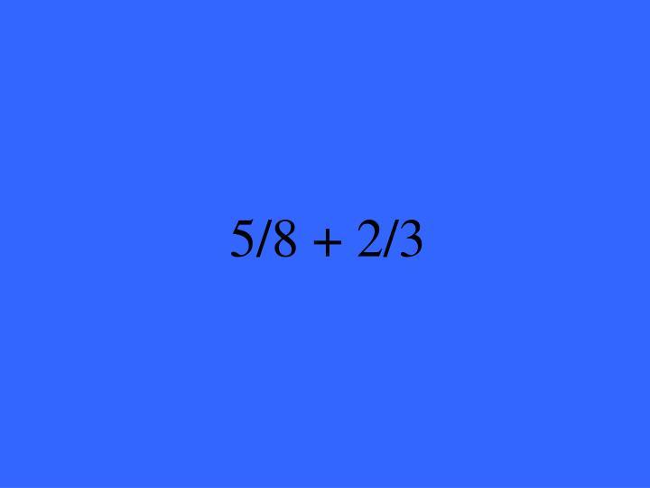 5/8 + 2/3