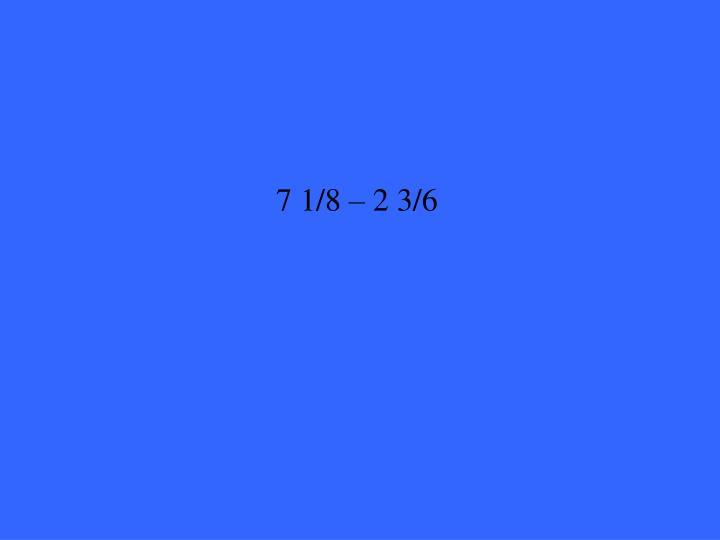 7 1/8 – 2 3/6