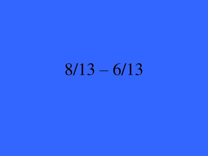 8/13 – 6/13