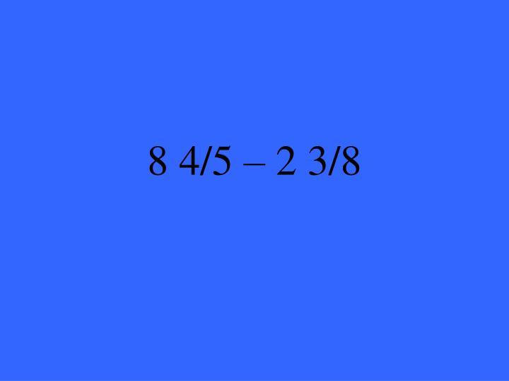 8 4/5 – 2 3/8