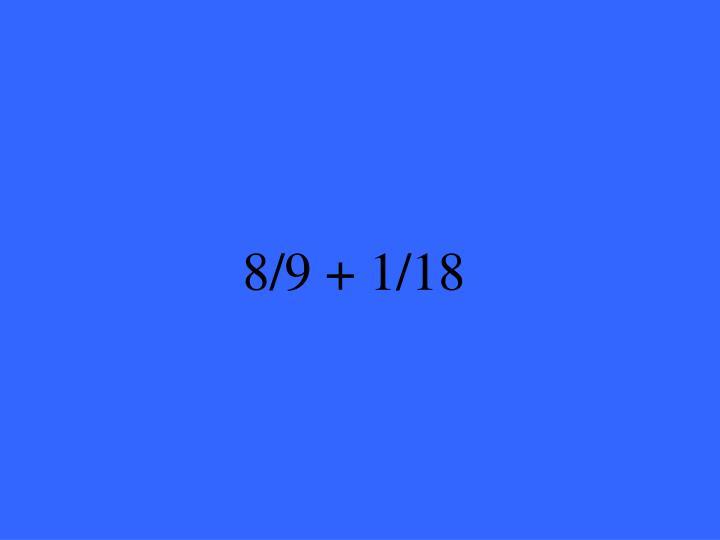 8/9 + 1/18