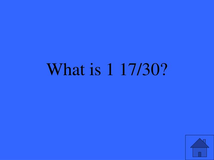 What is 1 17/30?