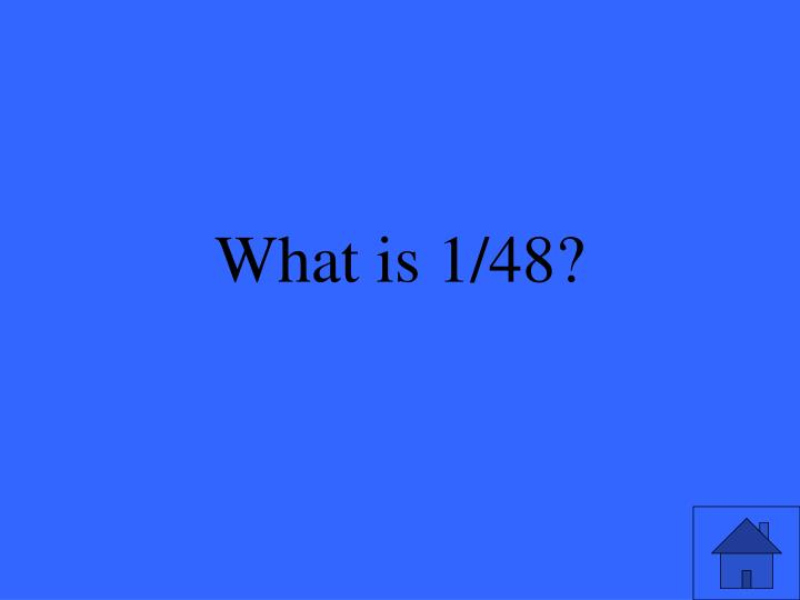 What is 1/48?