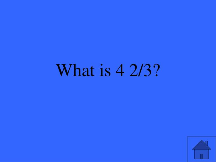 What is 4 2/3?