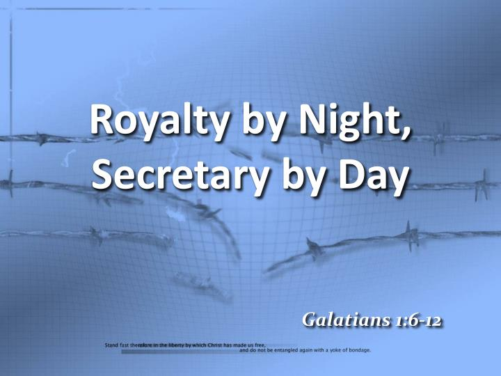 Royalty by night secretary by day