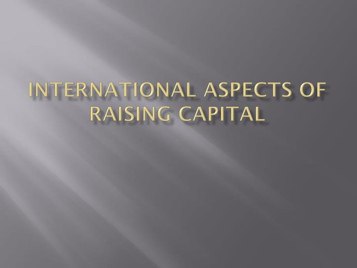 International aspects of raising capital