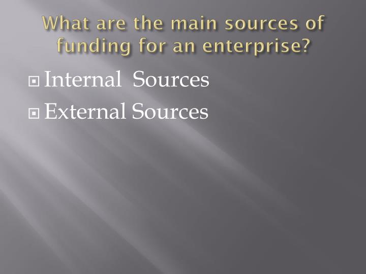 What are the main sources of funding for an enterprise?