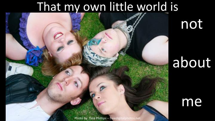 That my own little world is