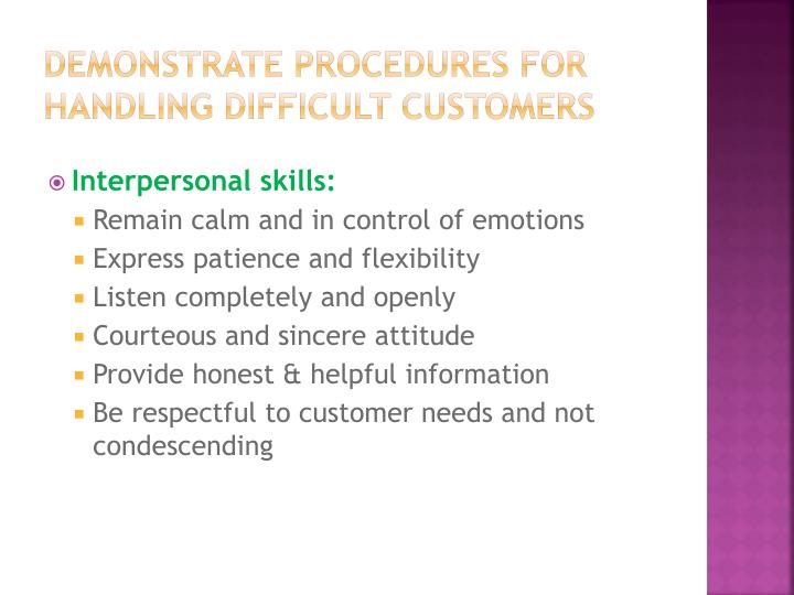 Demonstrate procedures for handling difficult customers