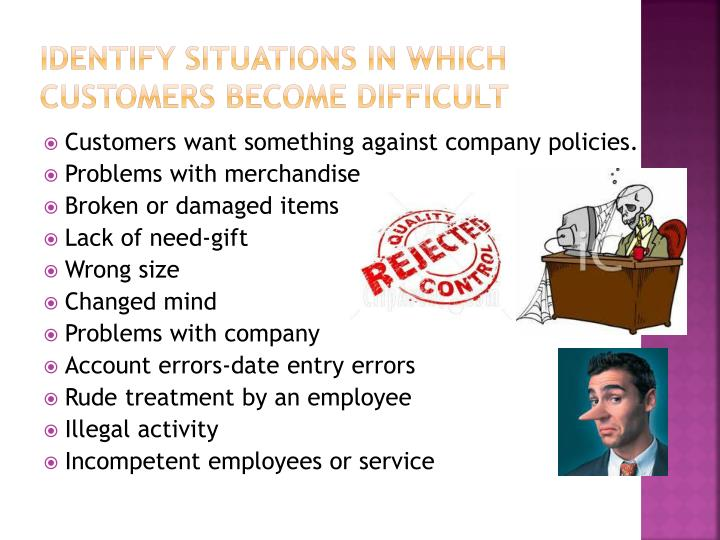 Identify situations in which customers become difficult