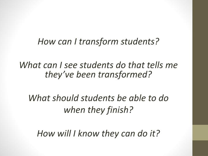 How can I transform students?
