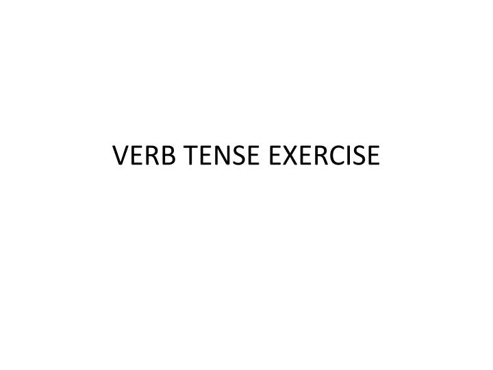 Verb tense exercise
