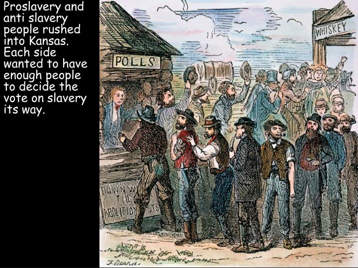 Proslavery and anti slavery people rushed into