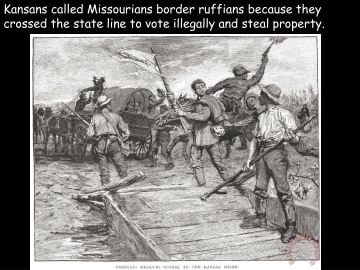 Kansans calledMissouriansborder ruffians because they crossed the state line to vote illegally and steal property.