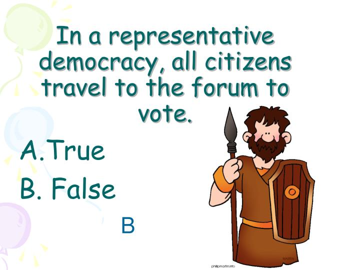 In a representative democracy, all citizens travel to the forum to vote.